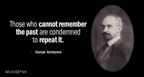 Quotation-George-Santayana-Those-who-cannot-remember-the-past-are-condemned-to-repeat-25-87-01