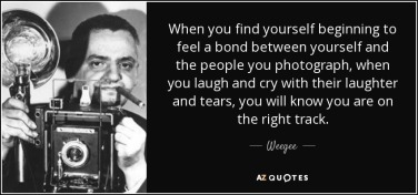 quote-when-you-find-yourself-beginning-to-feel-a-bond-between-yourself-and-the-people-you-weegee-54-22-54